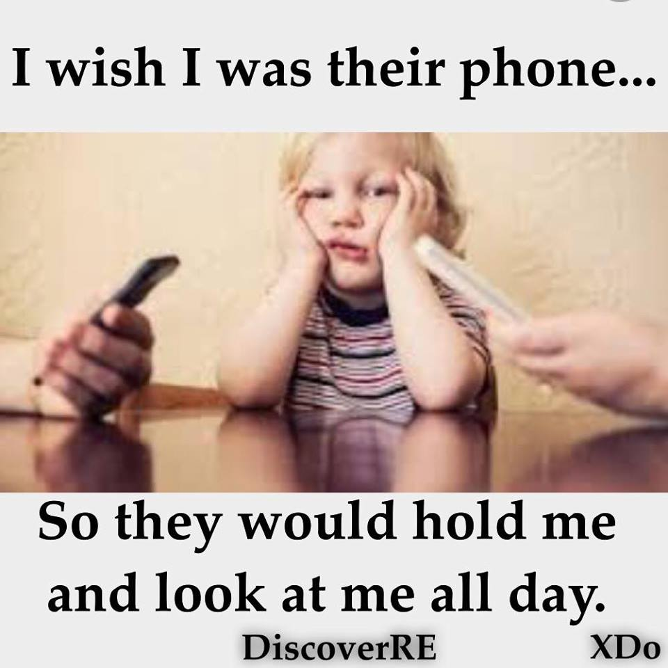 I wish I was their phone so they would hold me and look at me all day.