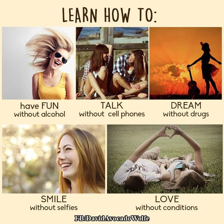Learn to talk without cell phones and smile without selfies and ...