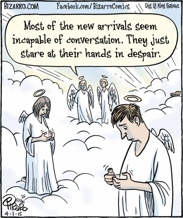 (In Heaven) Most of the new arrivals seem incapable of conversation. They just stare at their hands in despair.