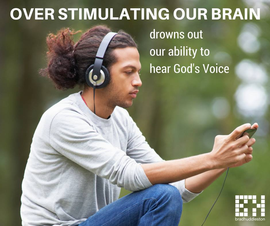 Overstimulating our brain drowns out our ability to hear God's voice.